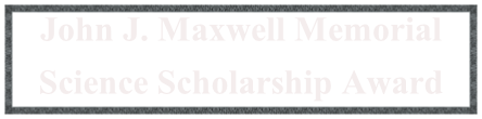 John J. Maxwell Memorial Science Scholarship Award